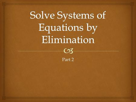 Part 2.  Review…  Solve the following system by elimination:  x + 2y = 1 5x – 4y = -23  (2)x + (2)2y = 2(1)  2x + 4y = 2 5x – 4y = -23  7x = -21.