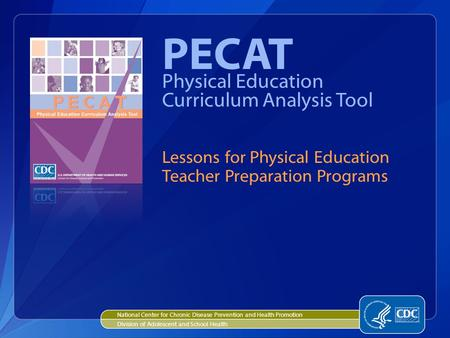 PECAT Physical Education Curriculum Analysis Tool Lessons for Physical Education Teacher Preparation Programs National Center for Chronic Disease Prevention.