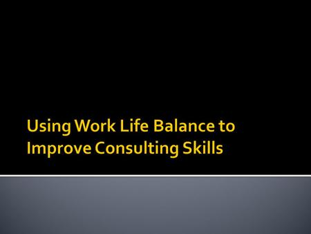  Work-life balance (WLB) is all about managing the work and life expectations without significant conflict.  If you are not addressing WLB, the negative.
