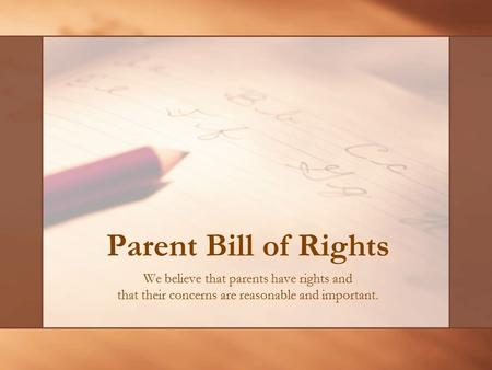 Parent Bill of Rights We believe that parents have rights and that their concerns are reasonable and important.