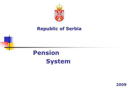Republic of Serbia Republic of Serbia Pension System 2009.