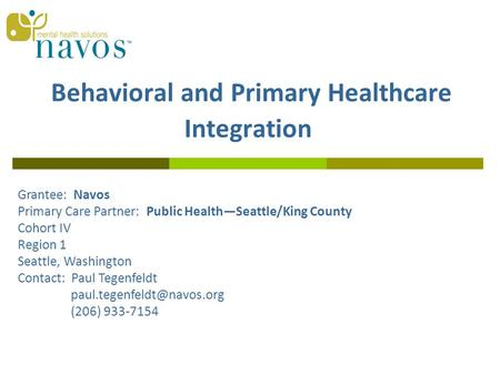 Behavioral and Primary Healthcare Integration Grantee: Navos Primary Care Partner: Public Health—Seattle/King County Cohort IV Region 1 Seattle, Washington.