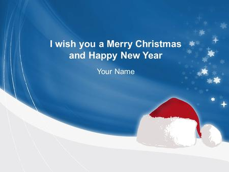 I wish you a Merry Christmas and Happy New Year Your Name.