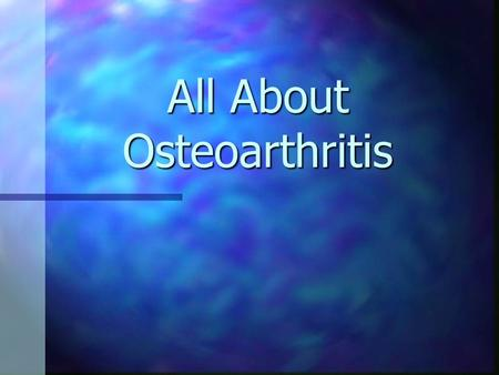 All About Osteoarthritis
