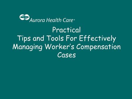 Practical Tips and Tools For Effectively Managing Worker's Compensation Cases.