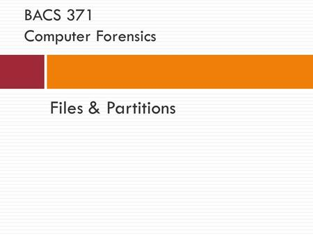 Files & Partitions BACS 371 Computer Forensics. Data Hierarchy Computer Hard Disk Drive Partition File Physical File Logical File Cluster Sector Word.