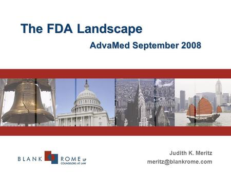The FDA Landscape AdvaMed September 2008 Judith K. Meritz