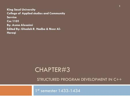 CHAPTER#3 STRUCTURED PROGRAM DEVELOPMENT IN C++ 1 st semester 1433-1434 1 King Saud University College of Applied studies and Community Service Csc 1101.