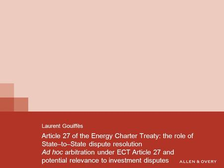 Article 27 of the Energy Charter Treaty: the role of State–to–State dispute resolution Ad hoc arbitration under ECT Article 27 and potential relevance.