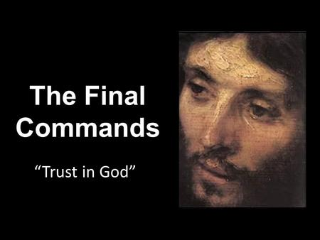 "The Final Commands ""Trust in God"". Which path? How shall we live?"