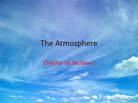 The Atmosphere Chapter 16 Section 1. The Water Cycle The water cycle is a continuous movement of water from water sources, such as lakes and oceans Condensation.