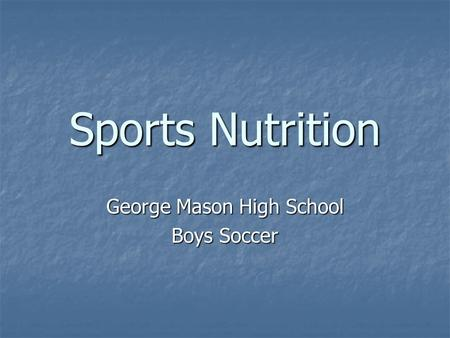 Sports Nutrition George Mason High School Boys Soccer.