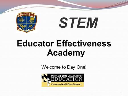 STEM Educator Effectiveness Academy Welcome to Day One! 1.