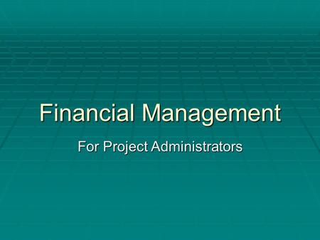 Financial Management For Project Administrators. How Feds View Themselves.