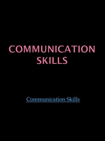 Communication skills Communication Skills.