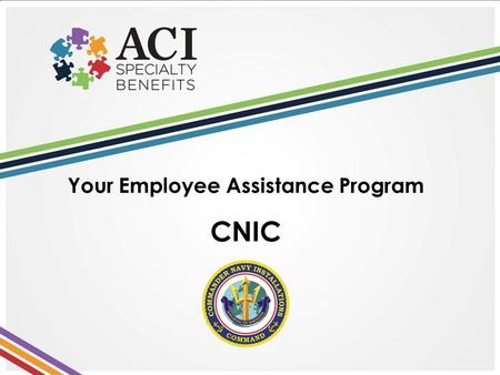 Your Employee Assistance Program CNIC. Purpose & Objectives This orientation is designed to help you: Better understand your Employee Assistance Program.