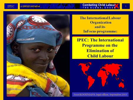 1 IPEC The International Labour Organization and its InFocus programme: IPEC: The International Programme on the Elimination of Child Labour IPEC: The.