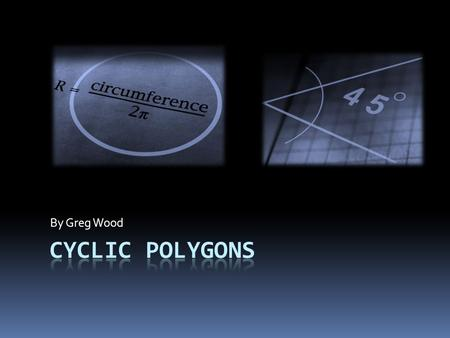 By Greg Wood. Introduction  Chapter 13 covers the theorems dealing with cyclic polygons, special line segments in triangles, and inscribed & circumscribed.