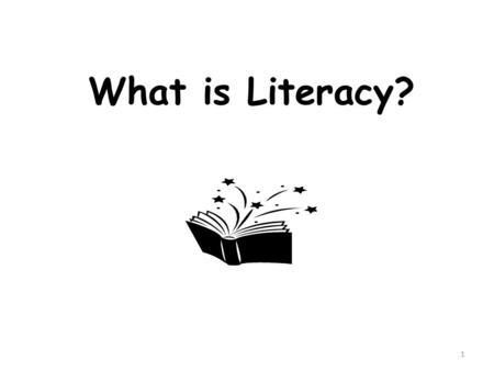 What is Literacy? 1. What does it mean to be literate in the 21 st century? 2.