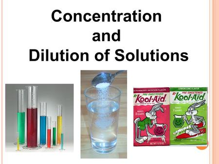 "Concentration and Dilution of Solutions. HOW TO MAKE A SOLUTION ""The Procedure"" We'll make a Kool-Aid Solution!!!"