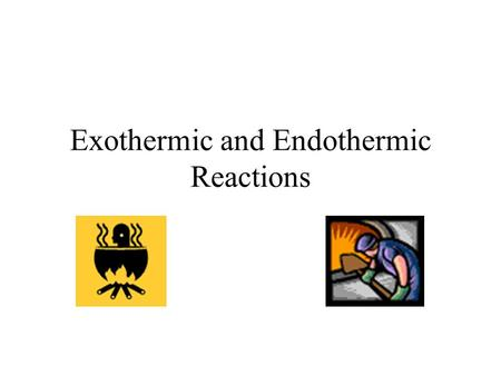 Exothermic and Endothermic Reactions. Exothermic reactions An exothermic reaction is a chemical change that releases energy. Where does the energy that.