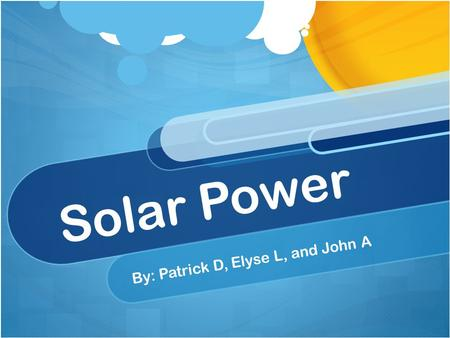 Solar Power By: Patrick D, Elyse L, and John A. What is Solar Power? Solar power is… Sunlight converted into usable energy. How solar energy is converted.