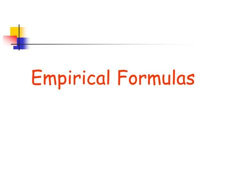 Empirical Formulas. Types of Formulas The formulas for compounds can be expressed as an empirical formula and as a molecular(true) formula. Empirical.
