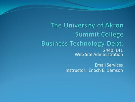 2440: 141 Web Site Administration Email Services Instructor: Enoch E. Damson.