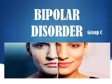  BIPOLAR DISORDER Group C. Introduction Bipolar disorder — sometimes called manic-depressive disorder —is a lifelong condition and is associated with.