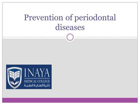 Prevention of periodontal diseases. Prevention is better than cure. Prevention is cheaper than cure. Prevention of a disease is greater good in life than.