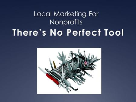 Local Marketing For Nonprofits There's No Perfect Tool.