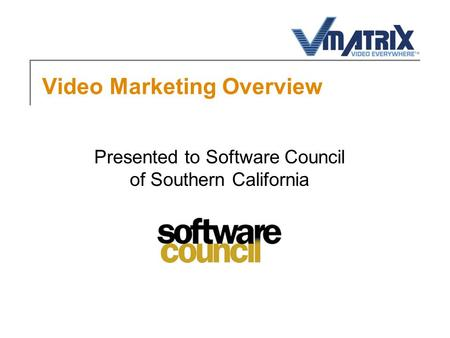 Video Marketing Overview Presented to Software Council of Southern California.