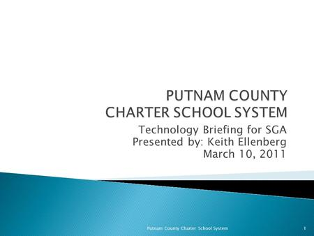 Technology Briefing for SGA Presented by: Keith Ellenberg March 10, 2011 Putnam County Charter School System1.