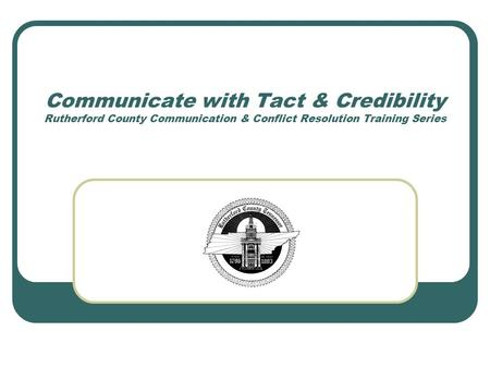Communicate with Tact & Credibility Rutherford County Communication & Conflict Resolution Training Series.