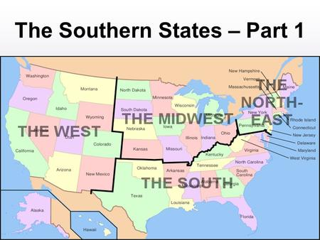 The Southern States – Part 1. States of the South Sixteen states form the Southern region of the United States. DelawareMaryland VirginiaWest Virginia.