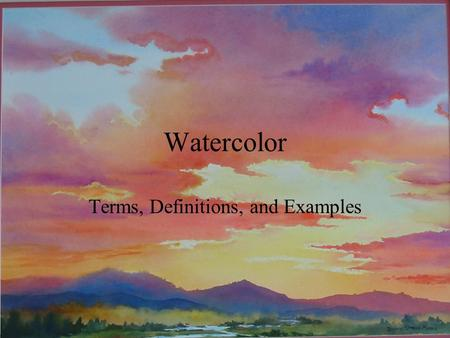 Watercolor Terms, Definitions, and Examples. Wet on Wet When you saturate the paper with water then apply the watercolor paint. Or you can add watercolor.