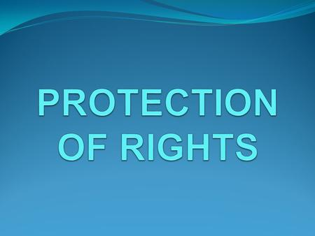 PROTECTION OF RIGHTS.