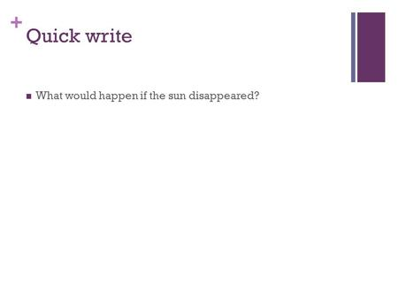 + Quick write What would happen if the sun disappeared?