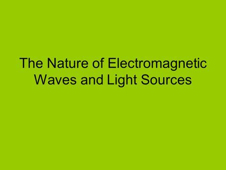 The Nature of Electromagnetic Waves and Light Sources.