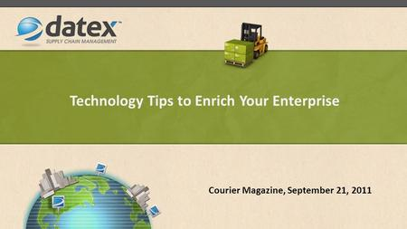 Technology Tips to Enrich Your Enterprise Courier Magazine, September 21, 2011.