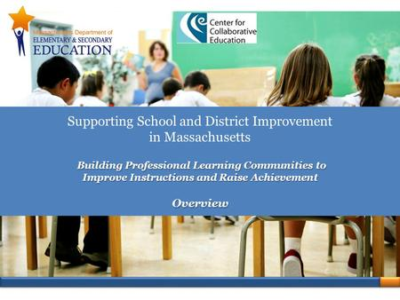 Building Professional Learning Communities to Improve Instructions and Raise Achievement Overview Supporting School and District Improvement in Massachusetts.