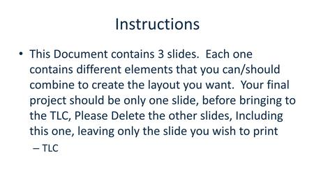 Instructions This Document contains 3 slides. Each one contains different elements that you can/should combine to create the layout you want. Your final.