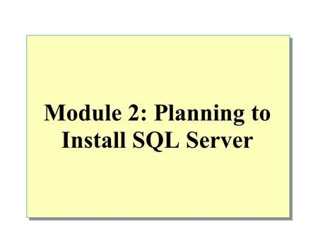 Module 2: Planning to Install SQL Server. Overview Hardware Installation Considerations SQL Server 2000 Editions Software Installation Considerations.