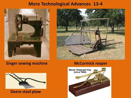 More Technological Advances 13-4 Singer sewing machineMcCormick reaper Deere steel plow.