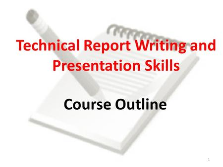Technical Report Writing and Presentation Skills Course Outline 1.