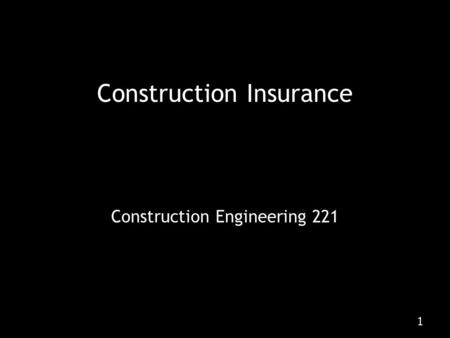 1 Construction Engineering 221 Construction Insurance.