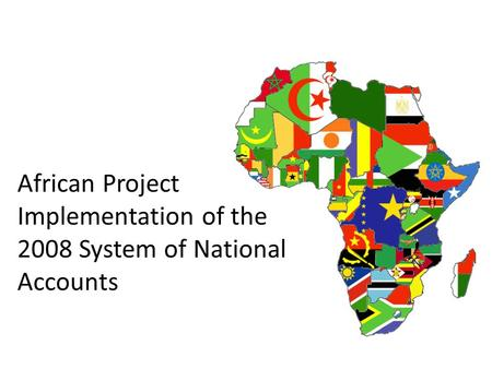 African Project Implementation of the 2008 System of National Accounts.