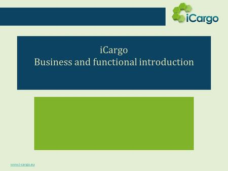 Www.i-cargo.eu iCargo Business and functional introduction.