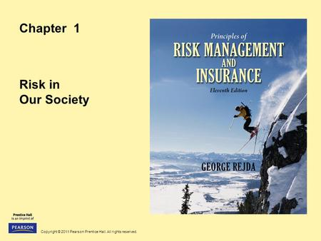 Copyright © 2011 Pearson Prentice Hall. All rights reserved. Chapter 1 Risk in Our Society.