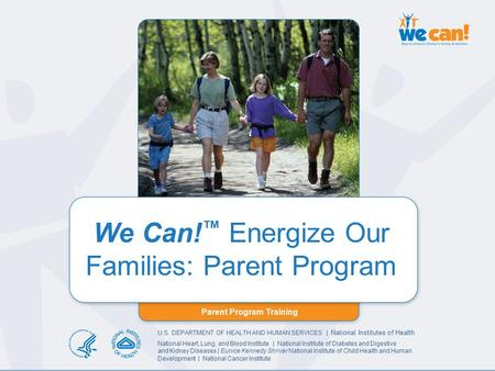 Parent Program Training We Can! Energize Our Families: Parent Program Parent Program Training We Can! ™ Energize Our Families: Parent Program U.S. DEPARTMENT.